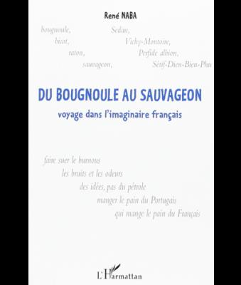 Du Bougnoule au Sauvageon, voyage dans l'imaginaire français