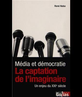 Média et démocratie La captation de l'imaginaire, un enjeu du XXIe siècle